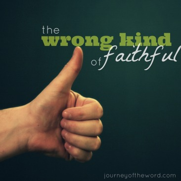 the wrong kind of faithful